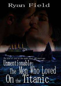 Unmentionable: The Men Who Loved On The Titanic